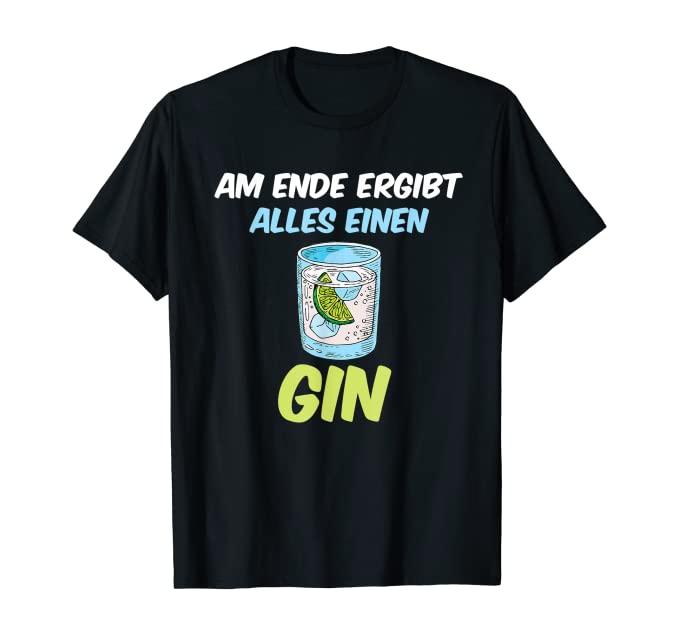 Am Ende ergibt alles einen Gin Tshirt schwarz fresh